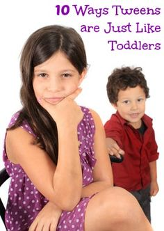 10 Ways Tweens Are Just Like Toddlers
