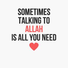 💓 Talking to Allah 💓 is all we need. 💓 ~ All the time for me 💓, not just sometimes 💓 Islamic Love Quotes, Muslim Quotes, Islamic Inspirational Quotes, Islamic Images, Islamic Videos, Arabic Quotes, Allah Islam, Islam Quran, Best Quotes
