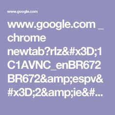 www.google.com _ chrome newtab?rlz=1C1AVNC_enBR672BR672&espv=2&ie=UTF-8