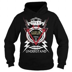I Love  KARLIN . Its a KARLIN Thing You Wouldnt Understand  T Shirt Hoodie Hoodies YearName Birthday T shirts