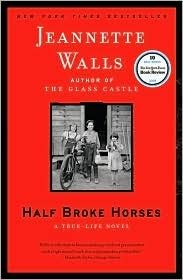 half broke horses - just finished this - totally worth it.  Now I want to read The Glass Castle...AGAIN!