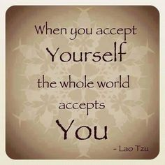When+you+accept+yourself+the+whole+world+accepts+you+-+Lao+Tzu+Quotes.jpg (500×500)