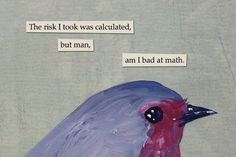 Check out the funniest memes, funny GIFs and hilarious videos that make you laugh out loud in public! Funny Quotes, Funny Memes, Cool Quotes, Bird Quotes, Bird Sayings, Bird Poems, Math Quotes, Funny Math, Witty Quotes