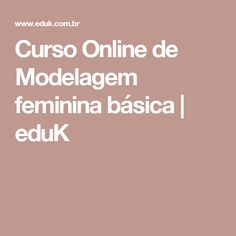 Curso Online de Modelagem feminina básica | eduK