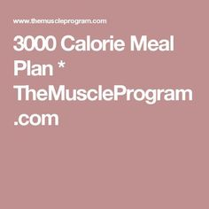 3000 Calorie Meal Plan * TheMuscleProgram.com