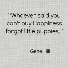 ":) Whoever said, ""You can't buy love"" forgot about PUPPIES!"