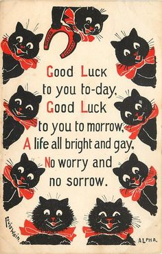 """Good Luck to you to-day,   Good Luck to you tomorrow,   A life all bright and gay,   No worry and no sorrow.""   Louis Wain postcard dated 1919"