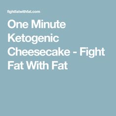 One Minute Ketogenic Cheesecake - Fight Fat With Fat
