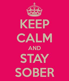 soberissexyy : Keep Calm and Stay Sober