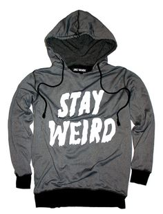 """STAY WEIRD"" Unisex Grey and white hoodie/sweatshirt. {this is awesome and I want one} -----warm. awesome. cool to be weird. clothes. funny. humor."