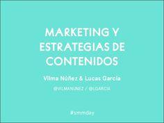 MARKETING Y ESTRATEGIAS DE CONTENIDOS Vilma Núñez & Lucas García @VILMANUNEZ / @LGARCIA  #smmday