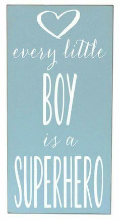 You, my boys, will always be Mommys Superheroes!