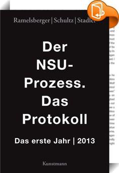 Der NSU Prozess. Das Protokoll.    :  Der NSU-Prozess sucht nicht nur nach der Wahrheit hinter den zehn Morden, 15 Raubüberfällen und zwei Bombenanschlägen – er ist auch eine Tiefenbohrung in die deutsche Gesellschaft, die die Frage aufwirft: War der NSU wirklich ein singuläres Ereignis, das sich nicht wiederholen kann?             Dies ist das Protokoll des ersten Prozessjahres 2013.