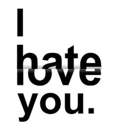 Hate is often just confused love.