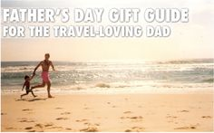 Father's Day Gift Guide For The Travel-Loving Dad by Trevor Morrow ...