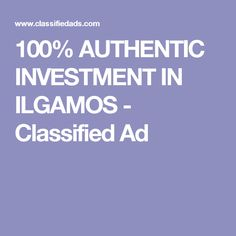 100% AUTHENTIC INVESTMENT IN ILGAMOS - Classified Ad