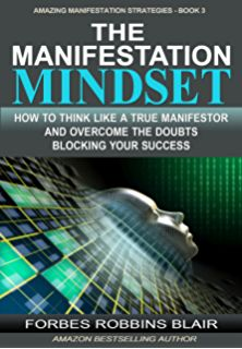 The Manifestation Mindset: How to Think Like A True Manifestor and Overcome the Doubts Blocking Your Success (Amazing Manifestation Strategies Book by [Blair, Forbes Robbins] Money Book, The Desire Map, Feeling Frustrated, Train Your Mind, Love Truths, I Wish I Knew, Life Partners, Law Of Attraction, Bestselling Author