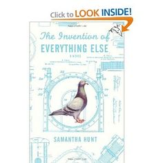The Invention of Everything Else: Samantha Hunt: New York City thrums with energy, wonder, and possibility in this magical novel about the life of Nikola Tesla. It is 1943, and the renowned inventor Nikola Tesla occupies a forbidden room on the 33rd floor of the Hotel New Yorker, stealing electricity. Louisa, a young maid at the hotel determined to befriend him, wins his attention through a shared love of pigeons; with her we hear his tragic and tremendous life story unfold.