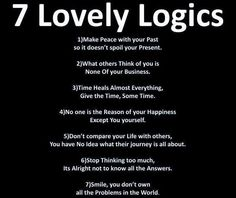 I must remember to read this daily to remember to logic that is life......