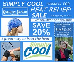"""Simply Cool for Heat Relief - Save 20% on  Simply Cool Chill Tube, Cool Compression Wrap, 5""""x36"""" The Cool Wrap. Enter Coupon Code: SIMPLY20 at checkout for discount. http://www.grampasgarden.com/simply-cool.html  Sale Through 8/21/2015."""