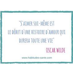 S'aimer soi-même est le début d'une histoire d'amour qui durera toute une vie - citation Oscar Wilde | www.habitudes-sante.com Famous Quotes, Love Quotes, Inspirational Quotes, Citation Oscar Wilde, Positive Affirmations, Positive Quotes, The Good German, Book Works, Quote Citation