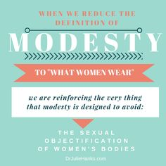 """Misunderstanding Modesty - More discussion on Modesty - """"We would be wise to focus on improving our own lives rather than focusing on judging and policing the choices of others."""" (Dr. Julie Hanks)"""