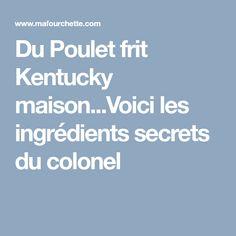 Du Poulet frit Kentucky maison...Voici les ingrédients secrets du colonel Colonel, Voici, Kentucky, Fried Chicken, French Fries, Recipes, House