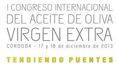 Congreso Internacional del Aceite de Oliva Virgen Extra en Córdoba (17 y 18 Diciembre 2013) #AOVE