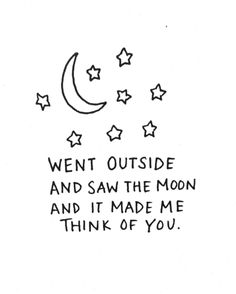 Went outside and saw the moon and it made me think of you.....>> Often enough I find myself thinking that you are out there, somewhere, under the same night sky too.