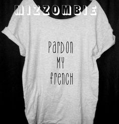 PARDON my FRENCH Tshirt, Off The Shoulder, Over sized, street style,loose fitting, graphic tee, screen printed by hand, women's, teens. by Mizzombie on Etsy