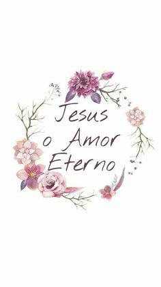 Jesus o Amor Eterno!