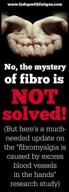 """You may have recently read a news article headlined, """"Fibromyalgia Mystery Finally Solved,"""" which claims fibromyalgia is caused by excess blood vessels in the hands. Here's a much-needed update on the 2013 study that has caused such a stir in the fibromya"""