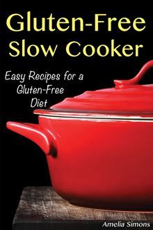 Gluten-Free Slow Cooker: Easy Recipes for a Gluten Free Diet by Amelia Simons.
