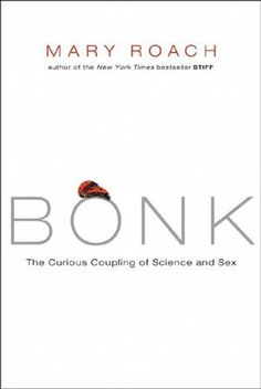 Bonk: The Curious Coupling of Science and Sex Sexuality