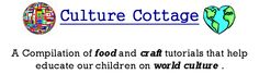 """""""Culture Cottage"""" - Great website for food and craft tutorials that teach kids about world culture!  www.culturecottage.blogspot.com"""