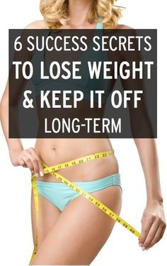 6 secrets to successfully losing weight & keeping it off for good--tips you need to know, based on research