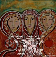 Our Lady of Everything - Mother Earth, Goddess, Gaia, Pachamama, Nature, Grandmother, Hera, Isis, Demeter, Parvati, Shakti, Devi, Great Mother, Kuan Yin, Tara, Gayatri, and Mary are a few names in which try to describe this ancient, creative Universal energy. ~ Shikoba WILD WOMAN SISTERHOODॐ