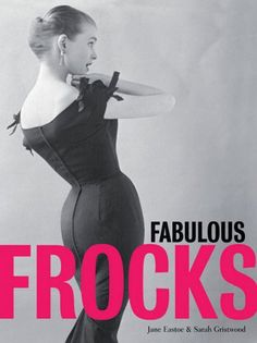 Fabulous Frocks, by Jane Eastoe & Sarah Gristwood