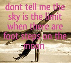 The Gift of Dance Don't tell me the sky is the limit when there are foot steps on the moon motivation quote beach tumbling cheer dance gymnastics front walkover Cheerleading Quotes, Cheer Quotes, Sport Quotes, True Quotes, Funny Quotes, Qoutes, Inspirational Gymnastics Quotes, Motivational Quotes, Favorite Quotes