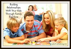 Building Relationships With Your Kids Through Family Fun Time