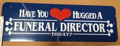 Have You Hugged A Funeral Director Today?