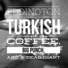 Eddington Turkish Coffee Big Punch and a Dead Giant