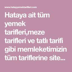 Hataya ait tüm yemek tarifleri,meze tarifleri ve tatlı tarifi gibi memleketimizin tüm tariflerine sitemizden ulaşabilirsiniz. Salsa, Turkish Recipes, Bakken, Salsa Music
