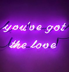 """You've got the love"" purple neon sign"