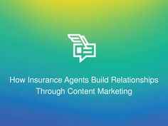 How Insurance Agents Build Relationships Through Content Marketing by OutboundEngine via slideshare
