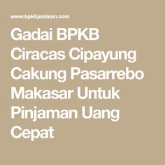 Gadai BPKB Ciracas Cipayung Cakung Pasarrebo Makasar Untuk Pinjaman Uang Cepat
