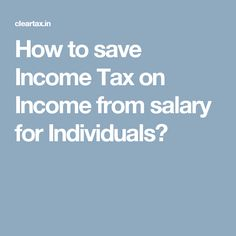 How to save Income Tax on Income from salary for Individuals?