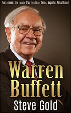 Amazon.com: Warren Buffett: The Business And Life Lessons Of An Investment Genius, Magnate And Philanthropist (Warren Buffett, Buffett, Investing, Biography, Business, Success, Business success) eBook: Steve Gold: Kindle Store