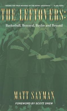 "Think ""Rudy"" for basketball. // In ""The Leftovers: Basketball, Betrayal, Baylor and Beyond,"" former #Baylor men's basketball standout Matt Sayman writes about his personal journey through team tragedy and how the program bounced back."