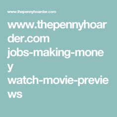 www.thepennyhoarder.com jobs-making-money watch-movie-previews
